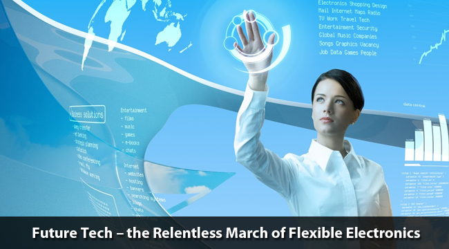 Future Tech – the Relentless March of Flexible Electronics