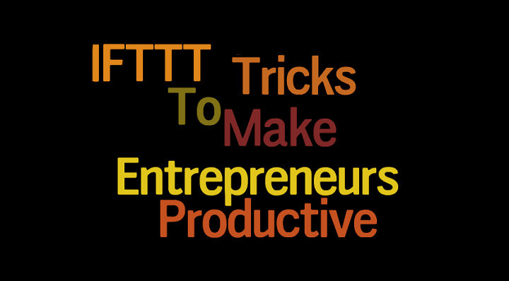 10 IFTTT Recipes To Make Entrepreneurs Productive
